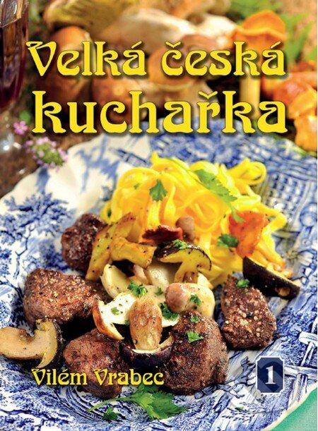 Velká česká kuchařka 1 - Vilém Vrabec