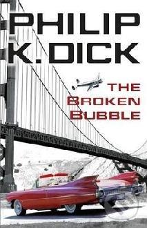 The Broken Bubble - Philip K. Dick