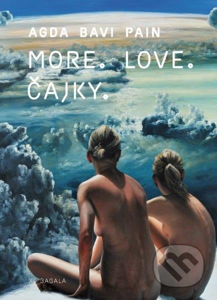 More. Love. Čajky - Agda Bavi Pain