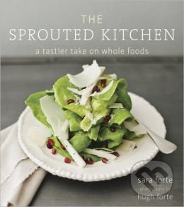 The Sprouted Kitchen - Sara Forte, Hugh Forte