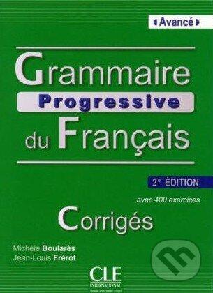 Grammaire Progressive Du Francais: Avancé - Avec 400 Exercises - Corrigés - Michèle Boularès, Jean-Louis Frérot