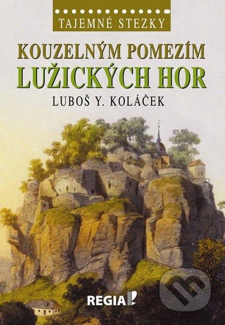 Tajemné stezky - Kouzelným pomezím Lužických hor - Luboš Y. Koláček