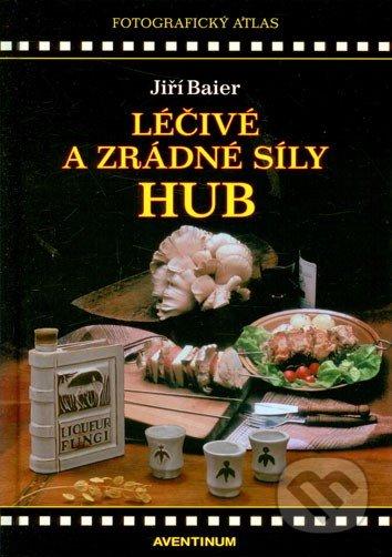 Léčivé a zrádné síly hub - Jiří Baier