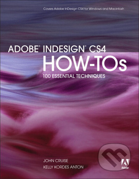 Adobe InDesign CS4 How-Tos - John Cruise, Kelly Kordes Anton