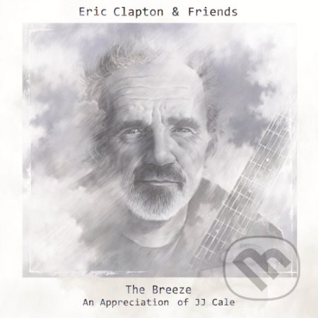 Eric Clapton: The Breeze - An Appreciation Of JJ Cale - Eric Clapton