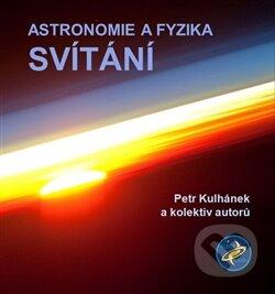 Astronomie a fyzika - Svítání - Petr Kulhánek a kolektiv