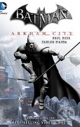 Batman: Arkham City - Paul Dini, Carlos D\'Anda (ilustrácie)