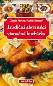 Tradičná slovenská vianočná kuchárka - Zdenka Horecká, Vladimír Horecký