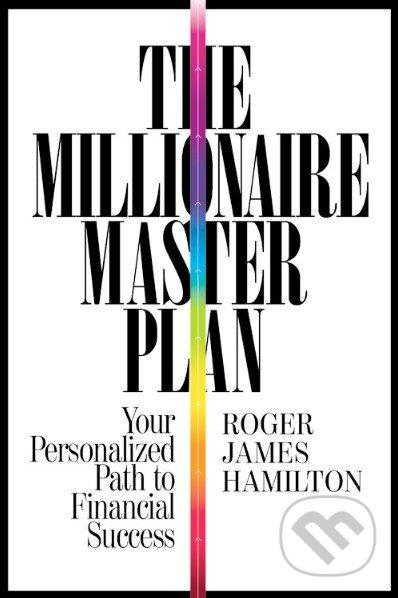The Millionaire Master Plan - Roger James Hamilton