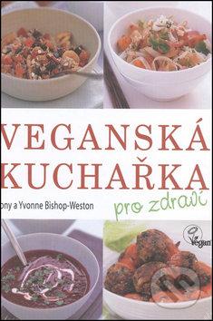 Veganská kuchařka - Tony Bishop-Weston, Yvonne Bishop-Weston