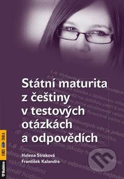 Státní maturita z češtiny v testových otázkách a odpovědích - Helena Straková, František Kalendra