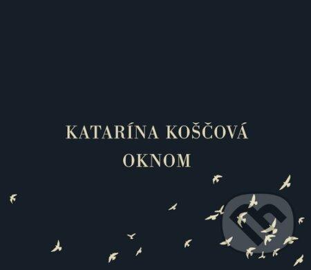 Katarína Koščová: Oknom - Katarína Koščová