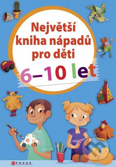 Největší kniha nápadů pro děti 6-10 let - Kolektív autorov