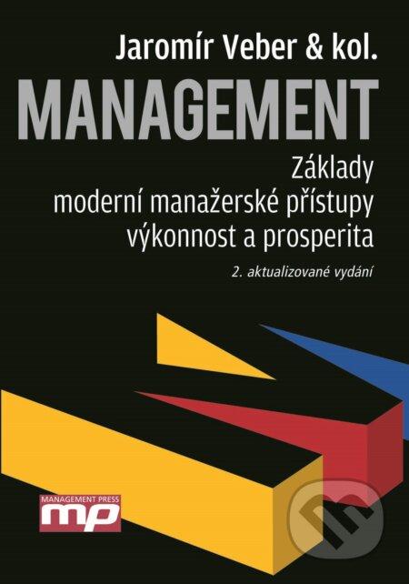Management - Základy, moderní manažerské přístupy, výkonnost a prosperita - Jaromír Veber a kol.