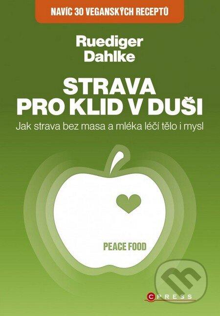 Strava pro klid v duši: Jak strava bez masa a mléka léčí tělo i mysl - Ruediger Dahlke