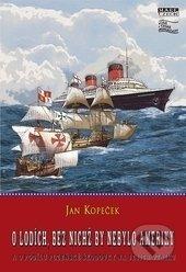 O lodích, bez nichž by nebylo Ameriky - Jan Kopeček