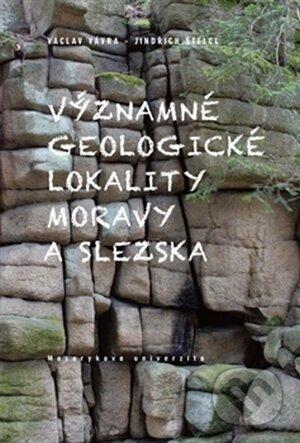 Významné geologické lokality Moravy a Slezska - Jindřich Štelcl, Václav Vávra