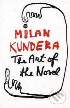 The Art of the Novel - Milan Kundera