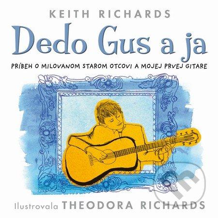 Dedo Gus a ja - Keith Richards, ilustrovala Theodora Richards