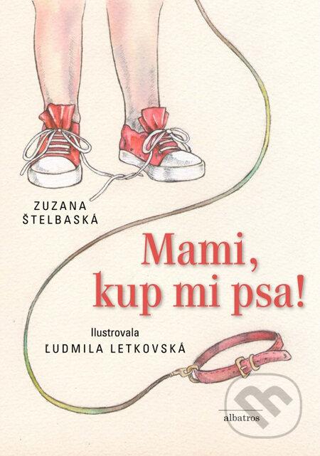 Mami, kup mi psa! - Zuzana Štelbaská, Ľudmila Letkovská