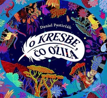 O kresbe, čo ožila - Daniel Pastirčák, Daniela Olejníková (ilustrácie)