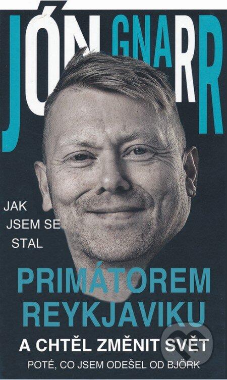 Jak jsem se stal primátorem Reykjavíku a chtěl změnit svět - Jón Gnarr