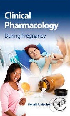 Clinical Pharmacology During Pregnancy - Donald R. Mattison
