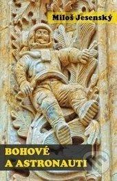 Bohové a astronauti - Miloš Jesenský