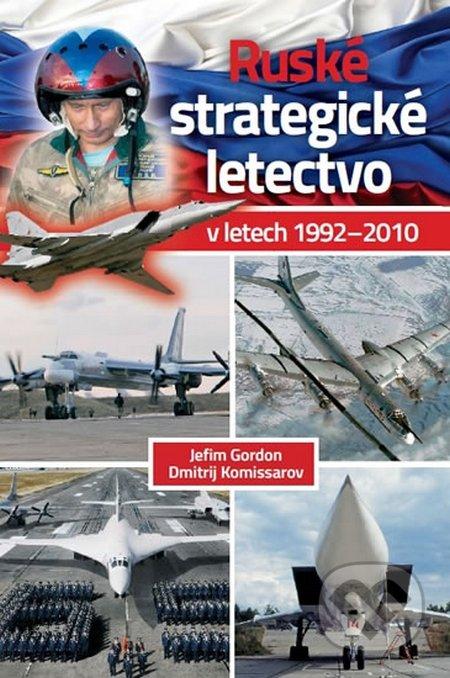 Ruské strategické letectvo v letech 1992 – 2010 - Jefim Gordon, Dmitrij Komissarov