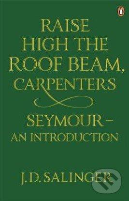 Raise High the Roof Beam, Carpenters and Seymour - J.D. Salinger