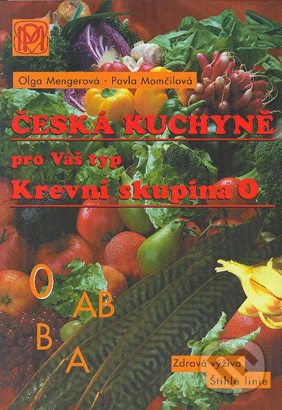 Česká kuchyně pro Váš typ (Krevní skupina 0) - Olga Mengerová, Pavla Momčilová