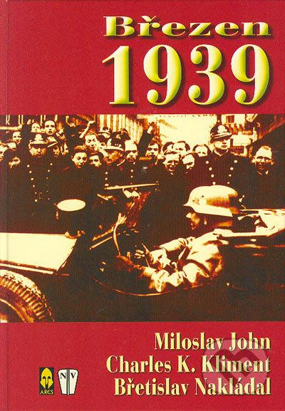 Naše vojsko Březen 1939 - Miloslav John, Charles K. Kliment, Břetislav Nakládal
