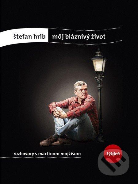 Môj bláznivý život - Štefan Hríb, Martin Mojžiš