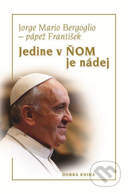 Jedine v Ňom je nádej - Jorge Mario Bergoglio – pápež František