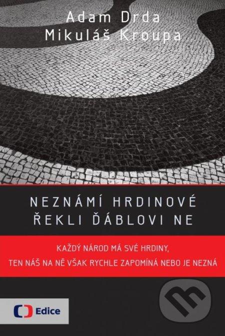 Neznámí hrdinové: Řekli ďáblovi NE - Adam Drda, Mikuláš Kroupa