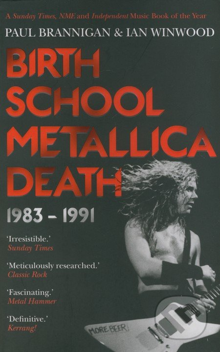 Birth School Metallica Death 1983 - 1991 - Paul Brannigan, Ian Winwood