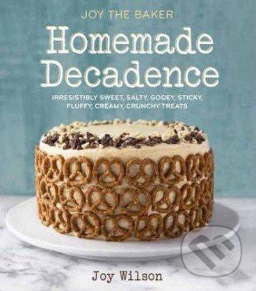Joy the Baker Homemade Decadence - Joy Wilson