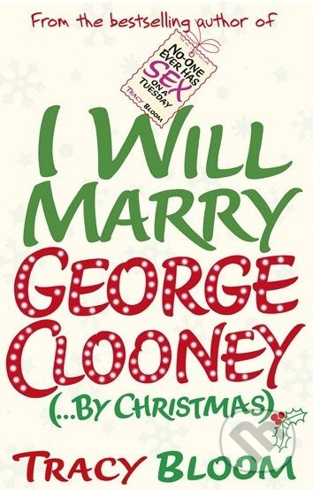 I Will Marry George Clooney (... by Christmas) - Tracy Bloom