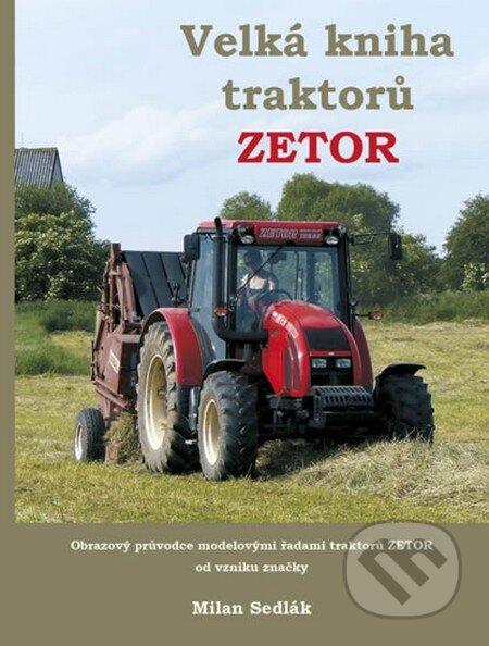 Velká kniha traktorů Zetor - Milan Sedlák