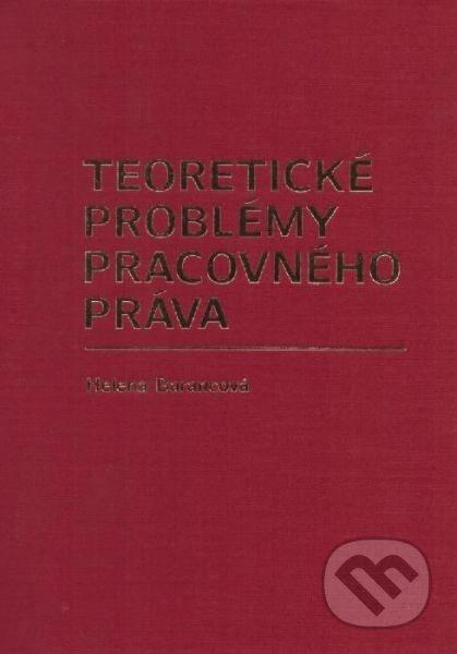 Teoretické problémy pracovného práva - Helena Barancová