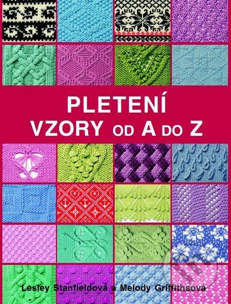 Pletení - Vzory od A do Z - Lesley Stanfieldová, Melody Griffithsová