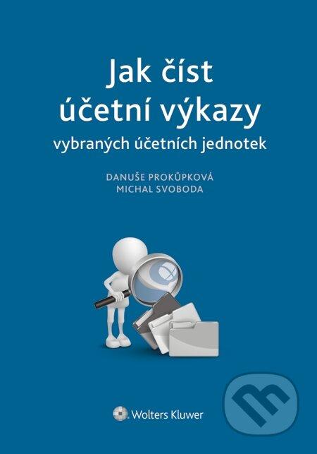 Jak číst účetní výkazy vybraných účetních jednotek - Danuše Prokůpková, Michal Svoboda