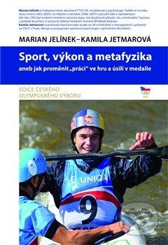 Sport, výkon a metafyzika - Marian Jelínek, Kamila Jetmarová