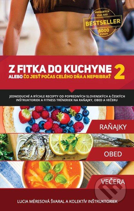 Z fitka do kuchyne 2 - Lucia Švaral a kolektív