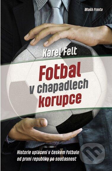 Fotbal v chapadlech korupce - Karel Felt