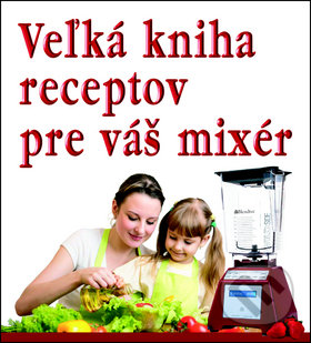 Veľká kniha receptov pre váš mixér -