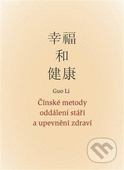 Čínské metody oddálení stáří a upevnění zdraví - Li Guo