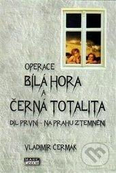 Operace Bílá Hora a černá totalita I. - Vladimír Čermák