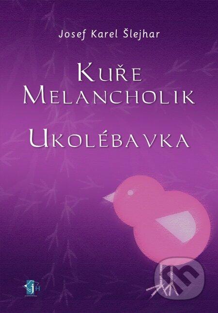 Kuře melancholik - Ukolébavka - Josef K. Šlejhar