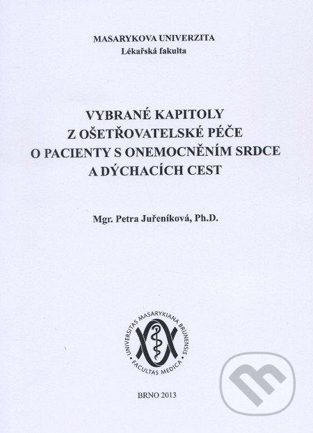Vybrané kapitoly z ošetřovatelské péče o pacienty s onemocněním srdce a dýchacích cest - Petra Juřeníková